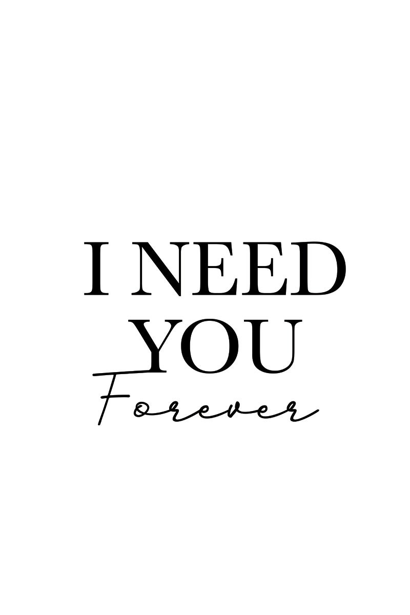 I Need You For Ever